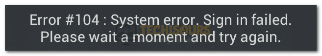 Error #104: System Error. Sign in Failed. Please wait a moment and try again.